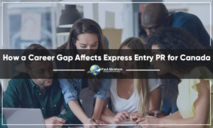 How a Career Gap Affects Express Entry PR for Canada?